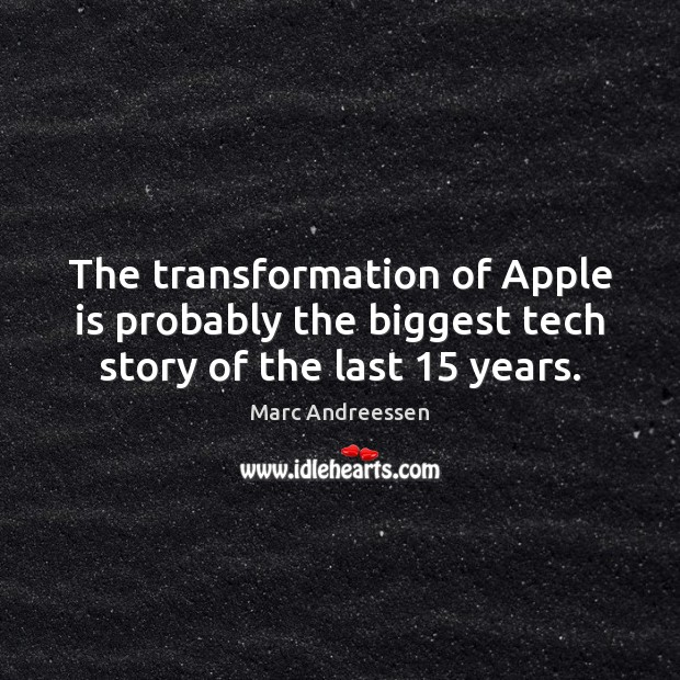 The transformation of Apple is probably the biggest tech story of the last 15 years. Image