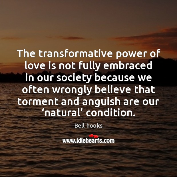 The transformative power of love is not fully embraced in our society Image