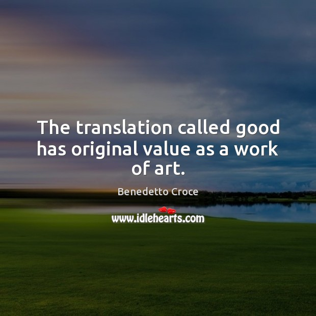 Image, The translation called good has original value as a work of art.