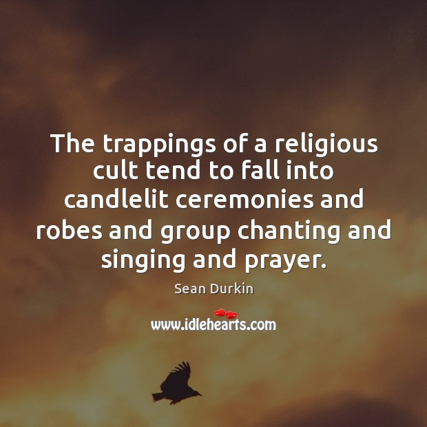 The trappings of a religious cult tend to fall into candlelit ceremonies Image
