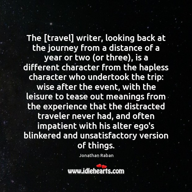The [travel] writer, looking back at the journey from a distance of Jonathan Raban Picture Quote