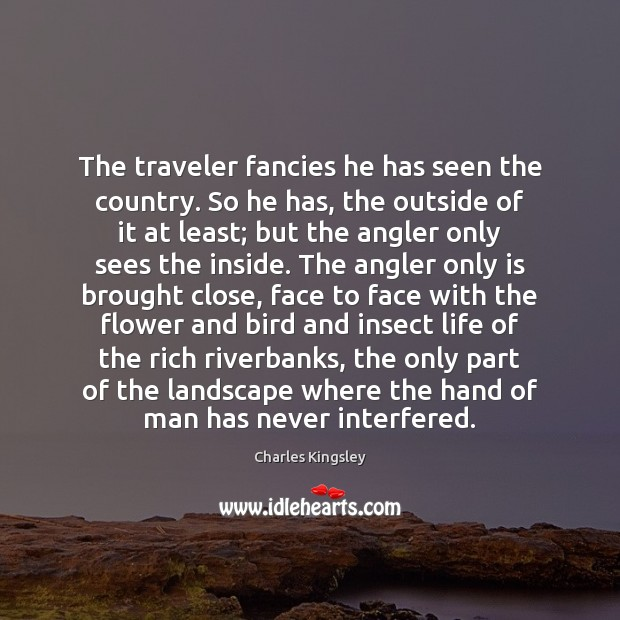 Image, The traveler fancies he has seen the country. So he has, the