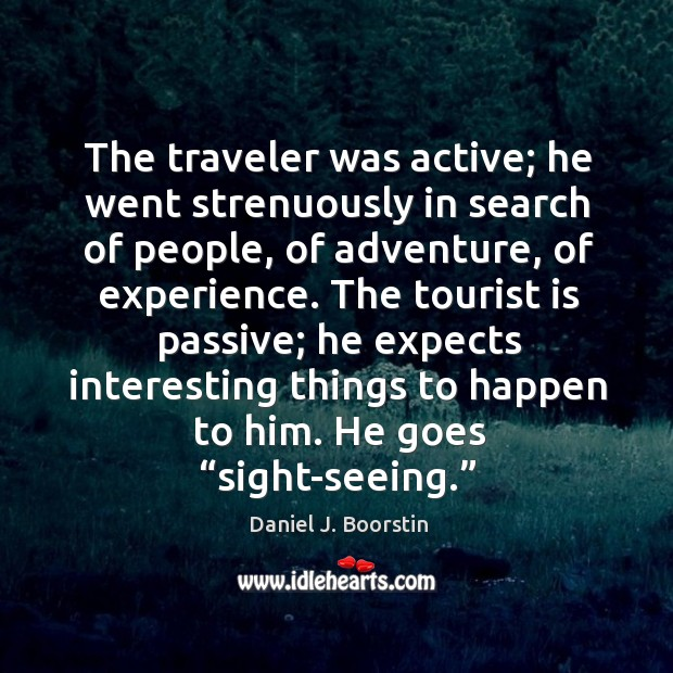 The traveler was active; he went strenuously in search of people, of adventure, of experience. Image