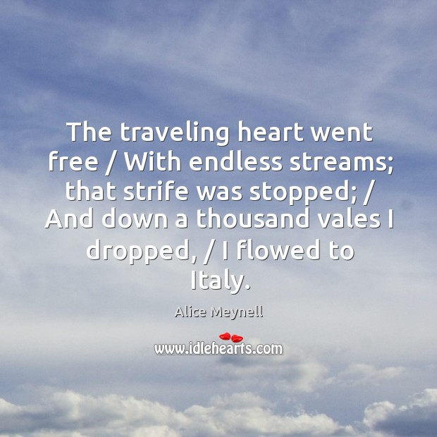 The traveling heart went free / With endless streams; that strife was stopped; / Image