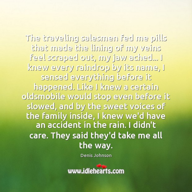 The traveling salesmen fed me pills that made the lining of my Denis Johnson Picture Quote