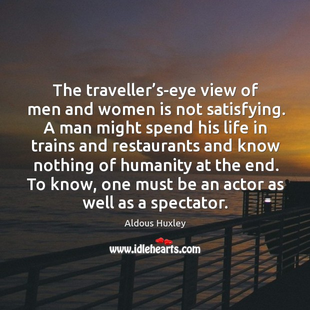 Image, The traveller's-eye view of men and women is not satisfying. A man might spend his life in trains
