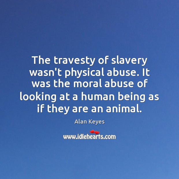 Image, The travesty of slavery wasn't physical abuse. It was the moral abuse