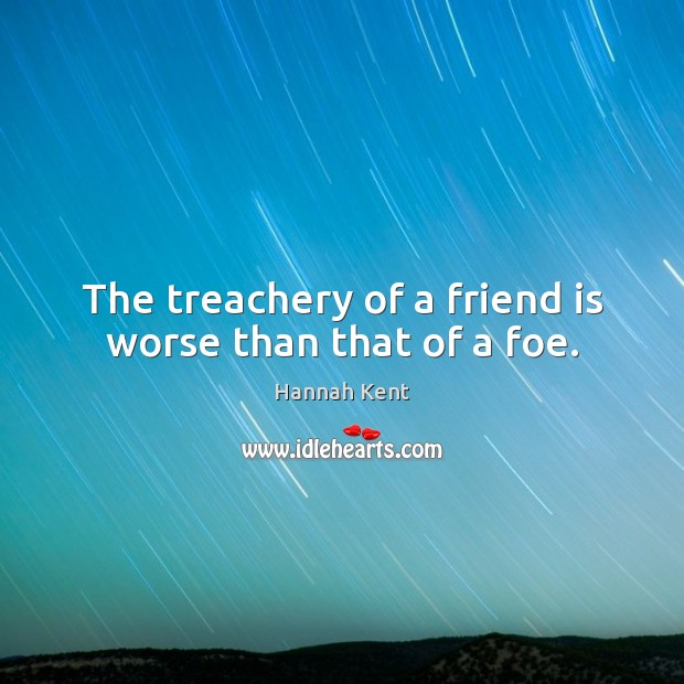 Image about The treachery of a friend is worse than that of a foe.