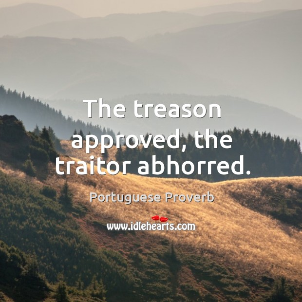 Image, The treason approved, the traitor abhorred.