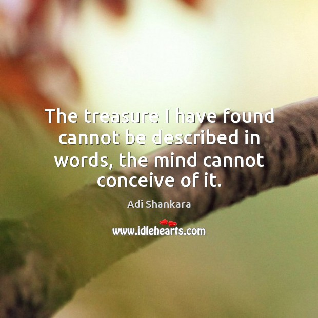 Image, The treasure I have found cannot be described in words, the mind cannot conceive of it.