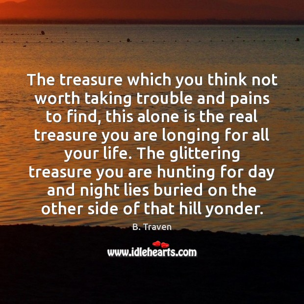 The treasure which you think not worth taking trouble and pains to Image