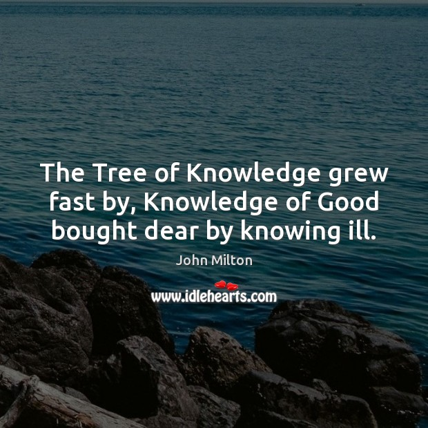 The Tree of Knowledge grew fast by, Knowledge of Good bought dear by knowing ill. Image