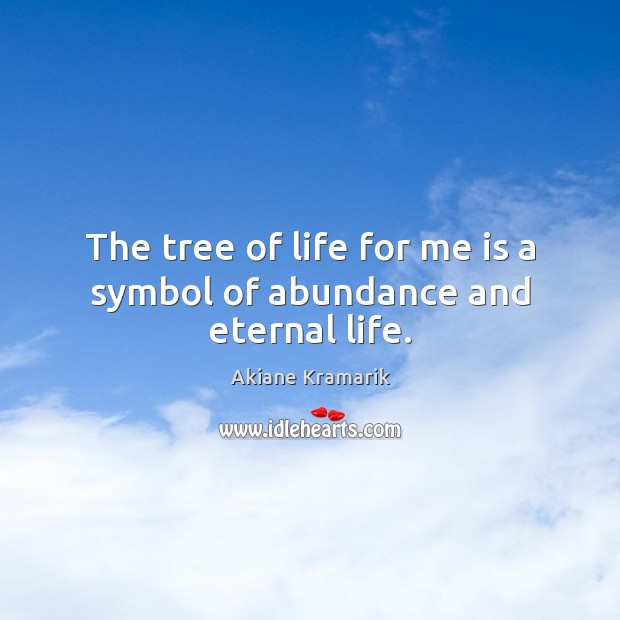 Image, The tree of life for me is a symbol of abundance and eternal life.