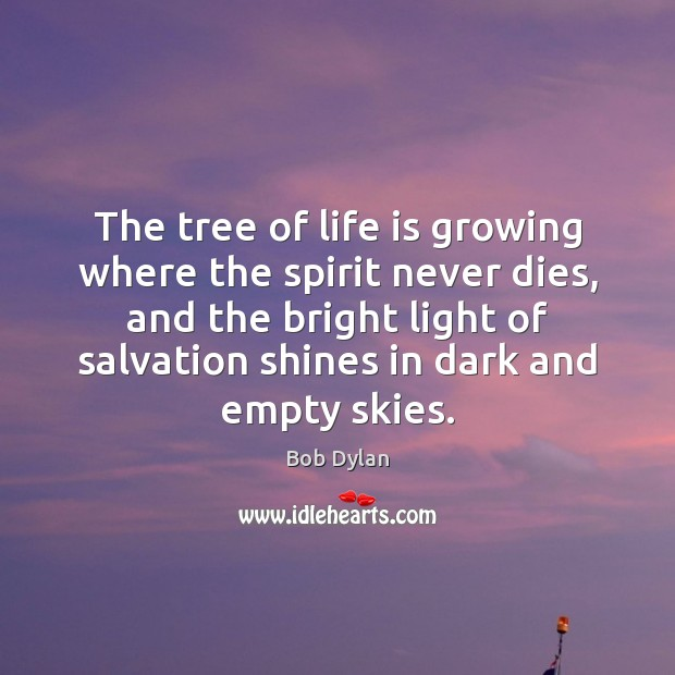 Image, The tree of life is growing where the spirit never dies, and