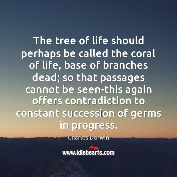 The tree of life should perhaps be called the coral of life, Charles Darwin Picture Quote