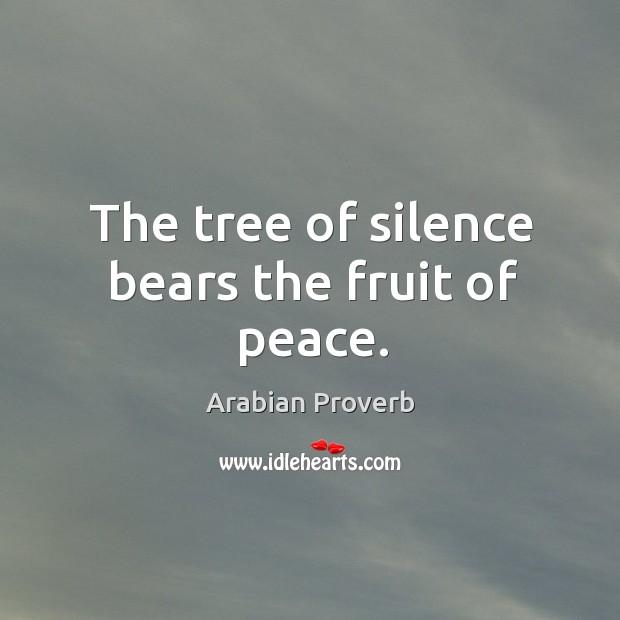 The tree of silence bears the fruit of peace. Arabian Proverbs Image