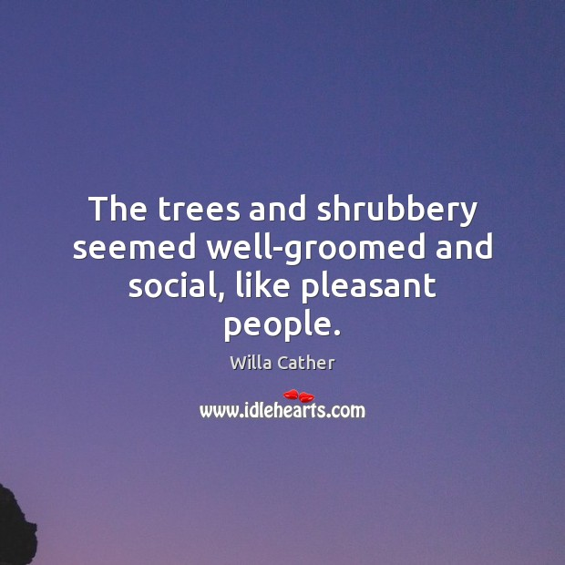 Image, The trees and shrubbery seemed well-groomed and social, like pleasant people.