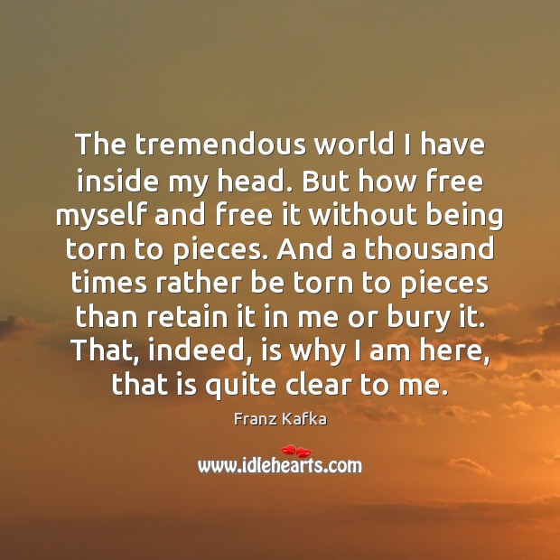 The tremendous world I have inside my head. But how free myself Image