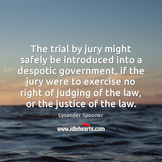 Image, The trial by jury might safely be introduced into a despotic government,