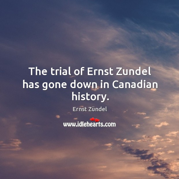 The trial of ernst zundel has gone down in canadian history. Image