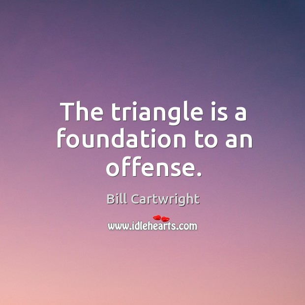 Image, The triangle is a foundation to an offense.
