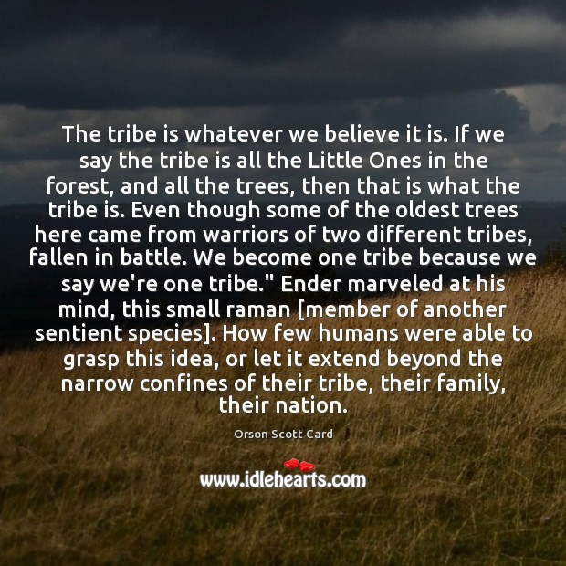 The tribe is whatever we believe it is. If we say the Image