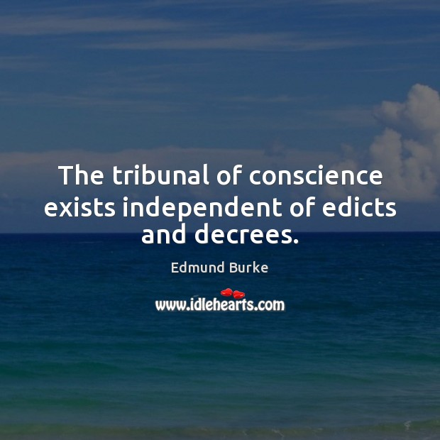 Image, The tribunal of conscience exists independent of edicts and decrees.