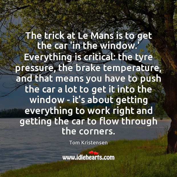 The trick at Le Mans is to get the car 'in the Image