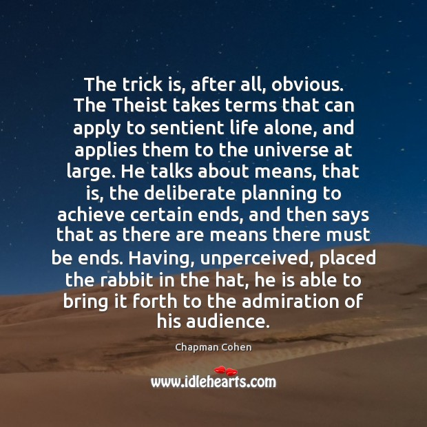 The trick is, after all, obvious. The Theist takes terms that can Image