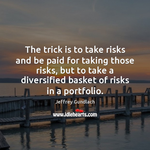 The trick is to take risks and be paid for taking those Image