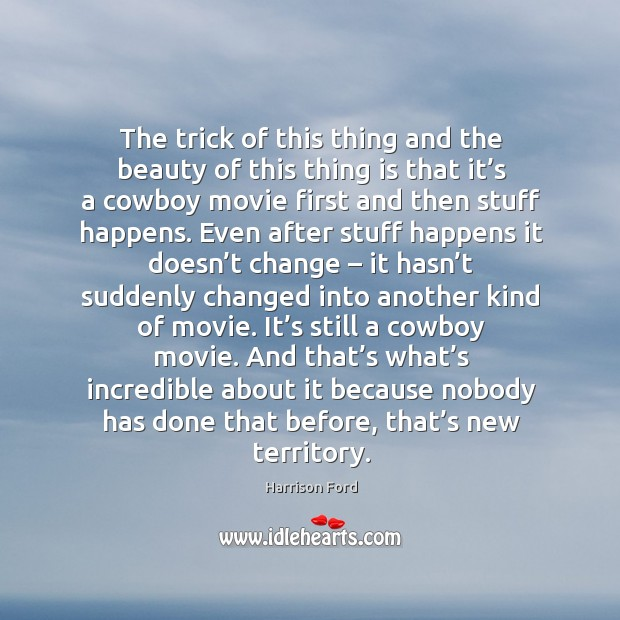 Image, The trick of this thing and the beauty of this thing is that it's a cowboy movie