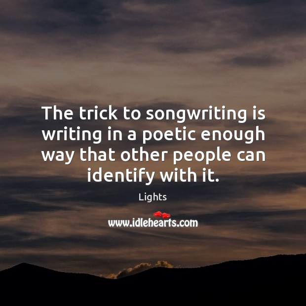 Image, The trick to songwriting is writing in a poetic enough way that