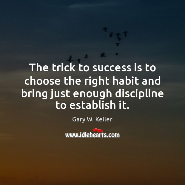 Image, The trick to success is to choose the right habit and bring
