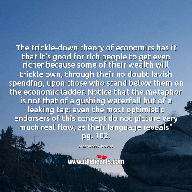 The trickle-down theory of economics has it that it's good for rich Image