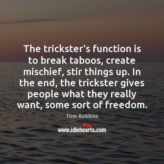 The trickster's function is to break taboos, create mischief, stir things up. Image