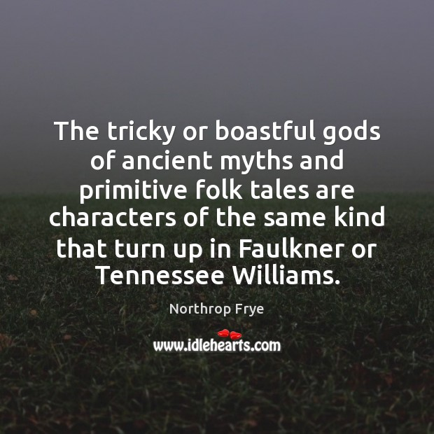 The tricky or boastful Gods of ancient myths and primitive folk tales Northrop Frye Picture Quote