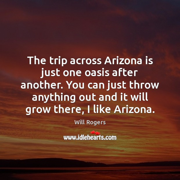 The trip across Arizona is just one oasis after another. You can Image