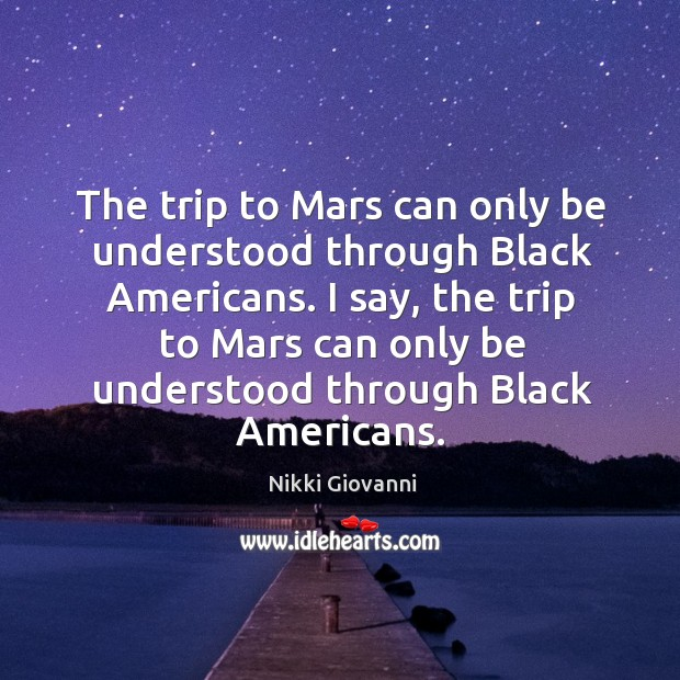 Image, The trip to Mars can only be understood through Black Americans. I
