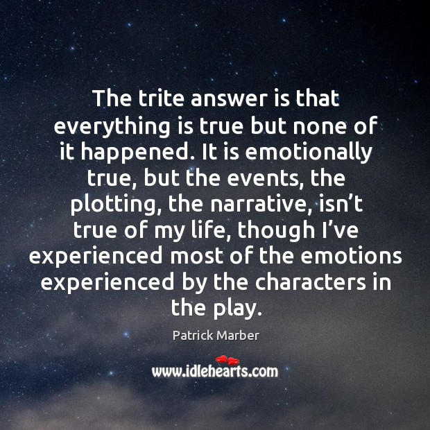 The trite answer is that everything is true but none of it happened. Image