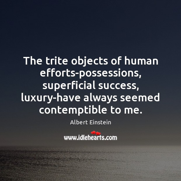 Image, The trite objects of human efforts-possessions, superficial success, luxury-have always seemed contemptible