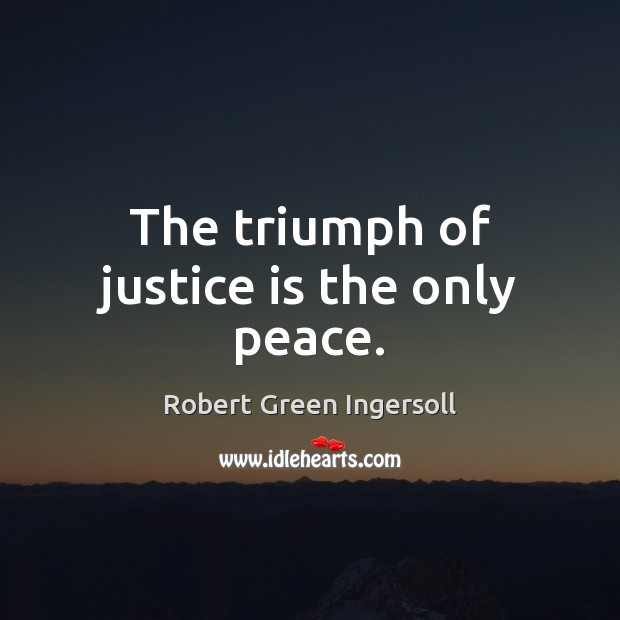 The triumph of justice is the only peace. Justice Quotes Image