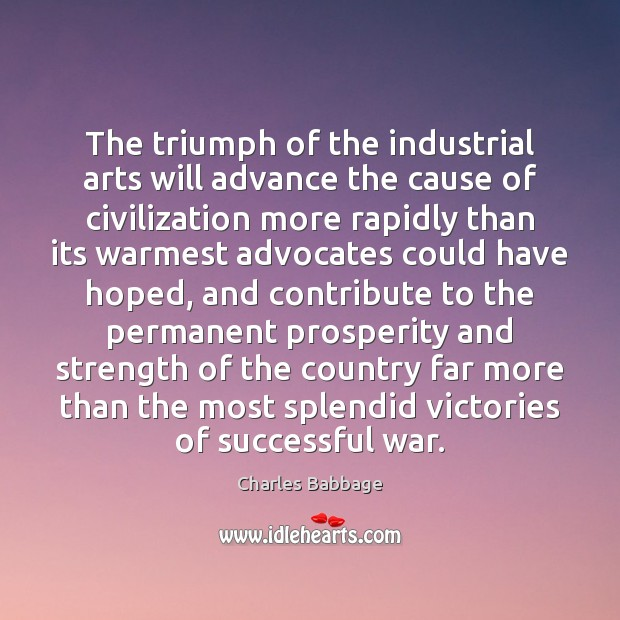 The triumph of the industrial arts will advance the cause of civilization Image