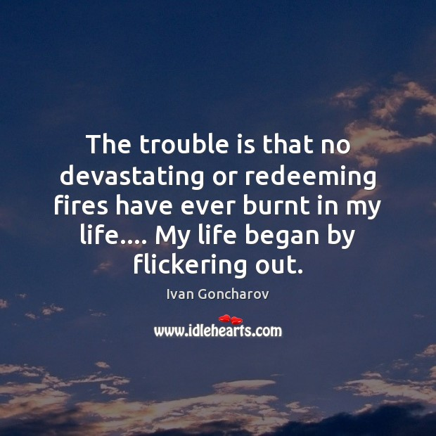 The trouble is that no devastating or redeeming fires have ever burnt Image