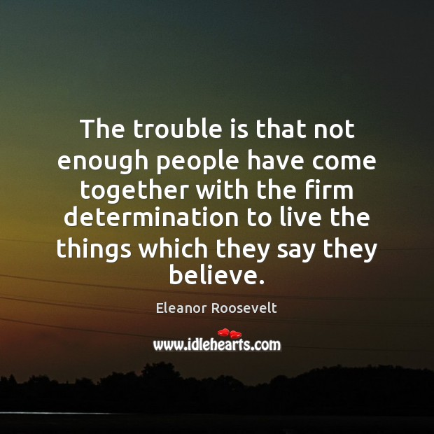 The trouble is that not enough people have come together with the Determination Quotes Image