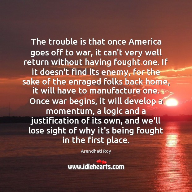 The trouble is that once America goes off to war, it can't Image