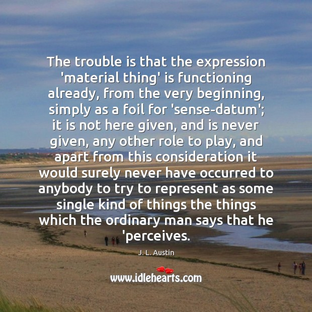 The trouble is that the expression 'material thing' is functioning already, from J. L. Austin Picture Quote