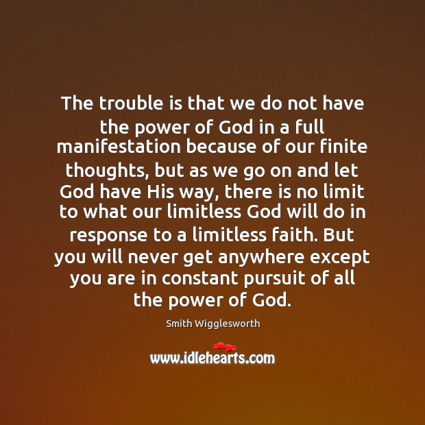 The trouble is that we do not have the power of God Smith Wigglesworth Picture Quote