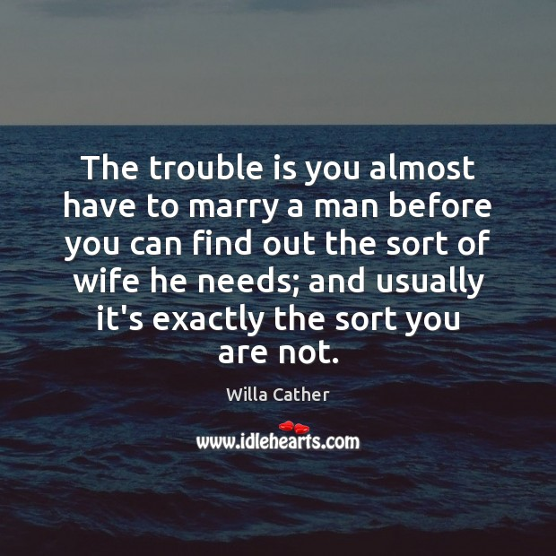 The trouble is you almost have to marry a man before you Image