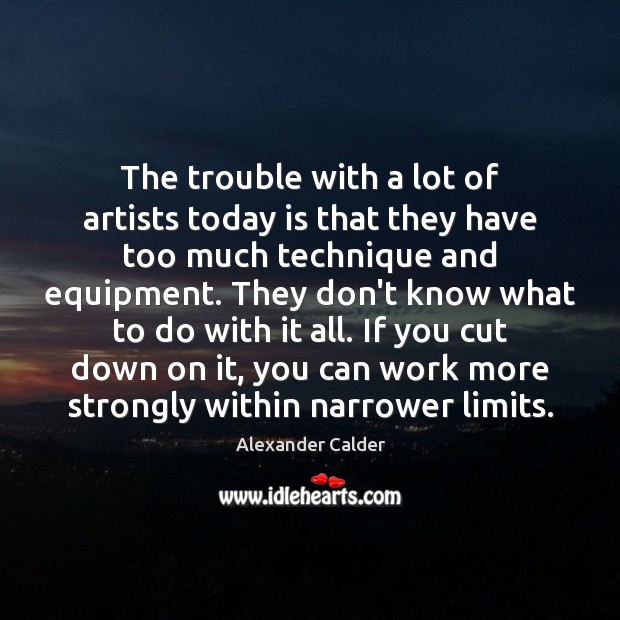 Image, The trouble with a lot of artists today is that they have