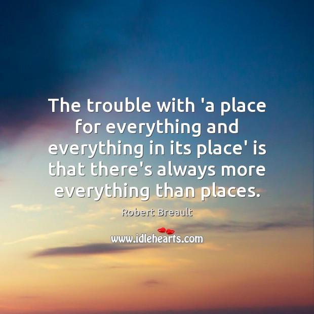 The trouble with 'a place for everything and everything in its place' Image